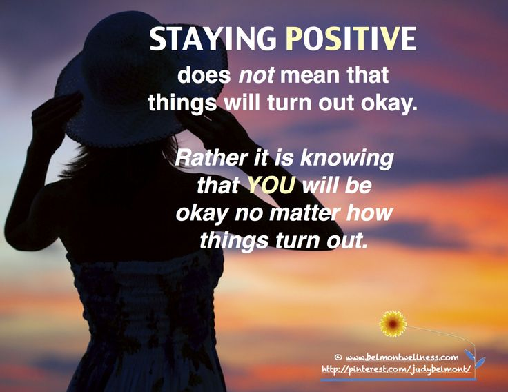 Does Staying Positive Mean That Things Will Always Turn